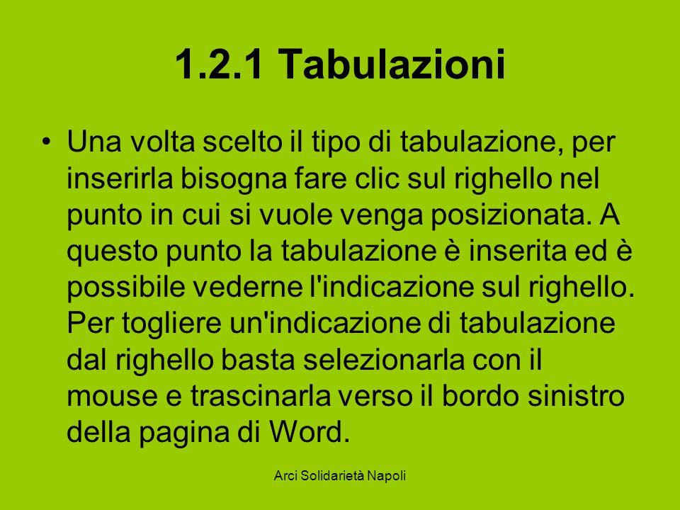 Arci Solidarietà Napoli 1.2.1 Tabulazioni Una volta scelto il tipo di tabulazione, per inserirla bisogna fare clic sul righello nel punto in cui si vu