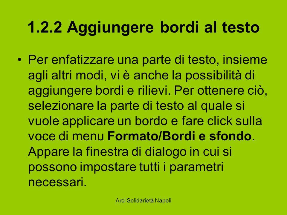 Arci Solidarietà Napoli 1.2.2 Aggiungere bordi al testo Per enfatizzare una parte di testo, insieme agli altri modi, vi è anche la possibilità di aggi