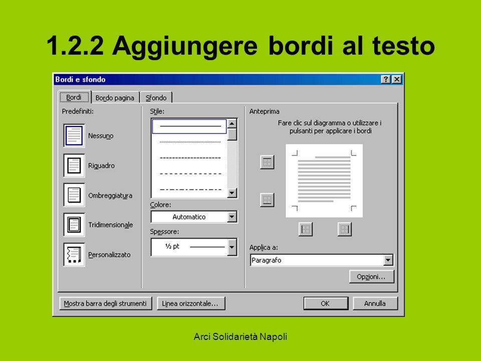 Arci Solidarietà Napoli 1.2.2 Aggiungere bordi al testo Nella scheda Bordi si possono impostare il tipo di linea, lo spessore, il colore e la disposizione del bordo.