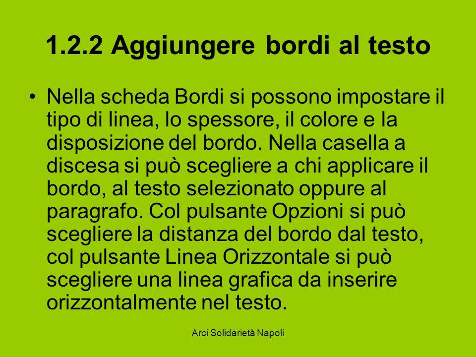 Arci Solidarietà Napoli 1.2.2 Aggiungere bordi al testo Nella scheda Bordi si possono impostare il tipo di linea, lo spessore, il colore e la disposiz