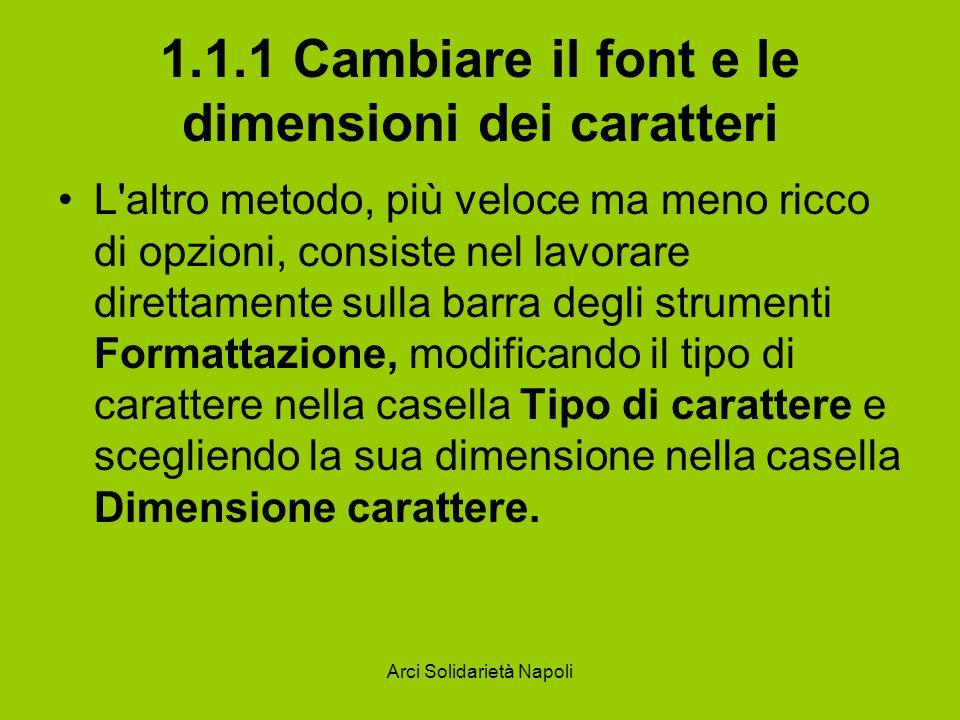 Arci Solidarietà Napoli 1.1.1 Cambiare il font e le dimensioni dei caratteri L'altro metodo, più veloce ma meno ricco di opzioni, consiste nel lavorar