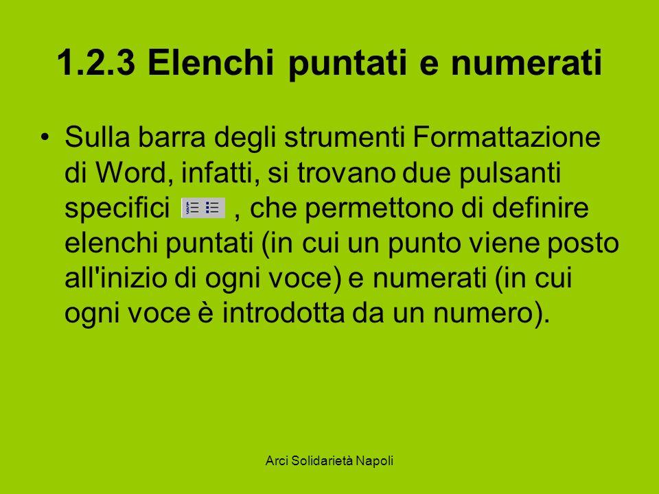 Arci Solidarietà Napoli 1.2.3 Elenchi puntati e numerati Sulla barra degli strumenti Formattazione di Word, infatti, si trovano due pulsanti specifici
