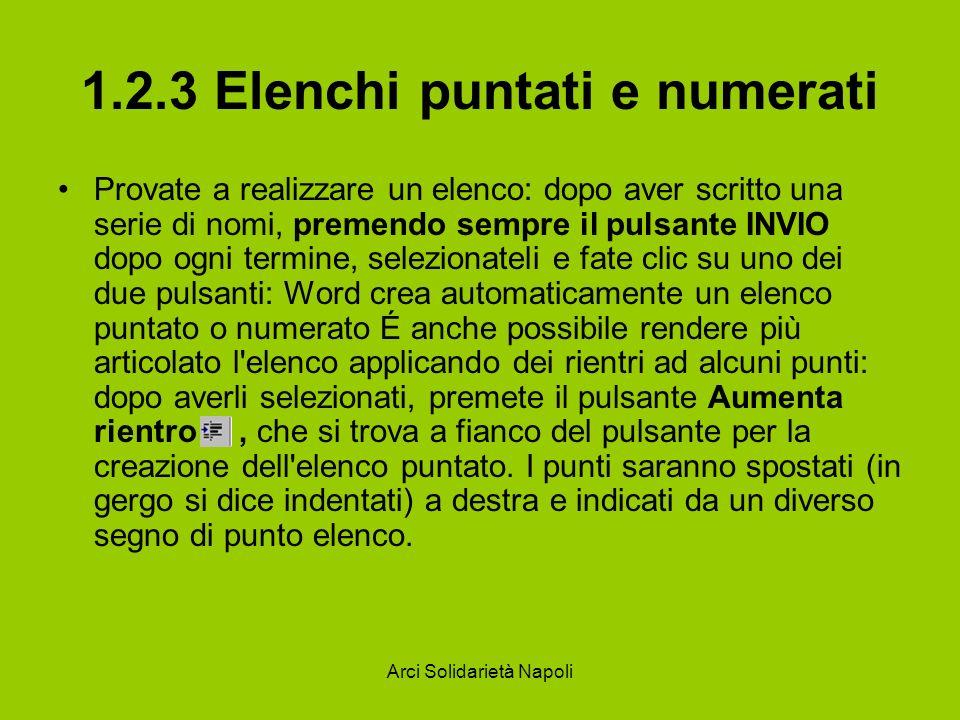 Arci Solidarietà Napoli 1.2.3 Elenchi puntati e numerati Provate a realizzare un elenco: dopo aver scritto una serie di nomi, premendo sempre il pulsa