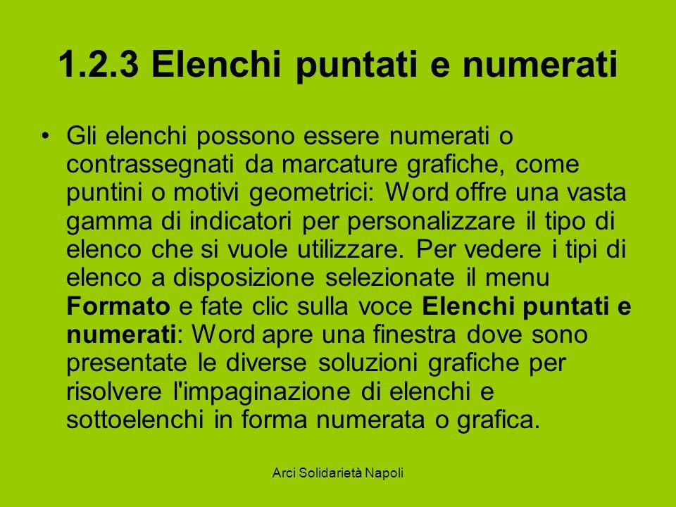 Arci Solidarietà Napoli 1.2.3 Elenchi puntati e numerati Gli elenchi possono essere numerati o contrassegnati da marcature grafiche, come puntini o mo