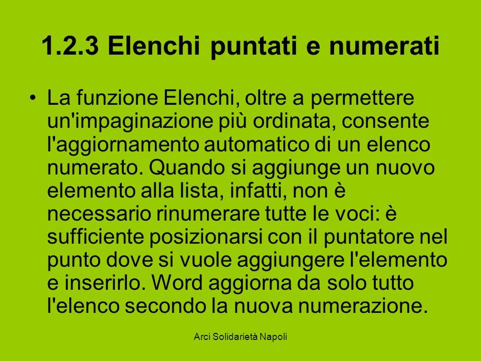 Arci Solidarietà Napoli 1.2.3 Elenchi puntati e numerati La funzione Elenchi, oltre a permettere un'impaginazione più ordinata, consente l'aggiornamen