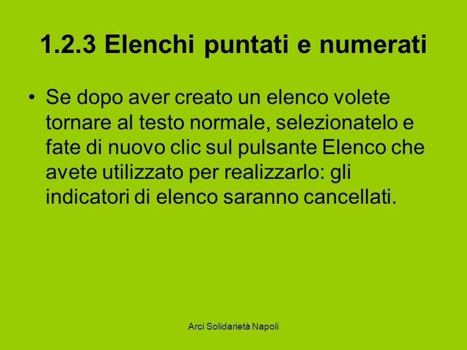 Arci Solidarietà Napoli 1.2.3 Elenchi puntati e numerati Se dopo aver creato un elenco volete tornare al testo normale, selezionatelo e fate di nuovo