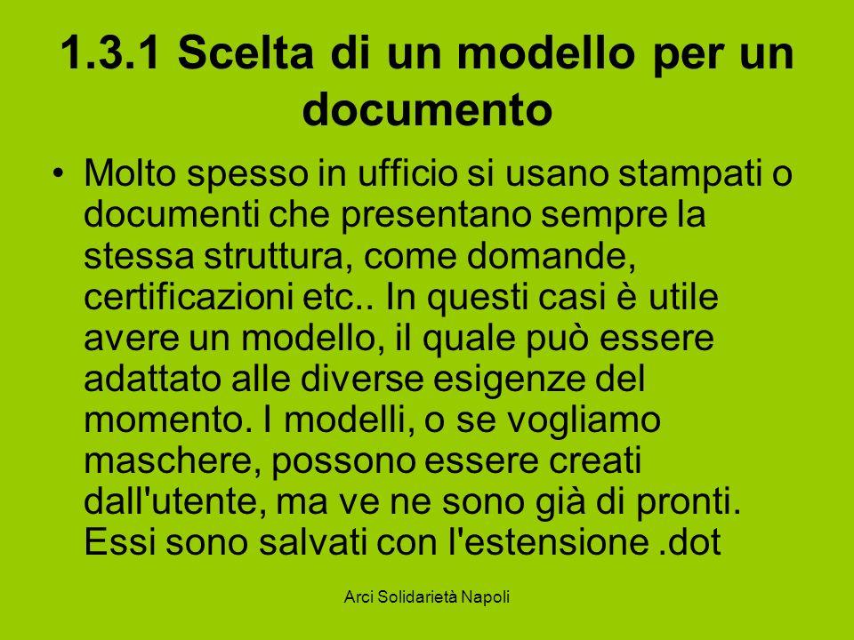 Arci Solidarietà Napoli 1.3.1 Scelta di un modello per un documento Molto spesso in ufficio si usano stampati o documenti che presentano sempre la ste