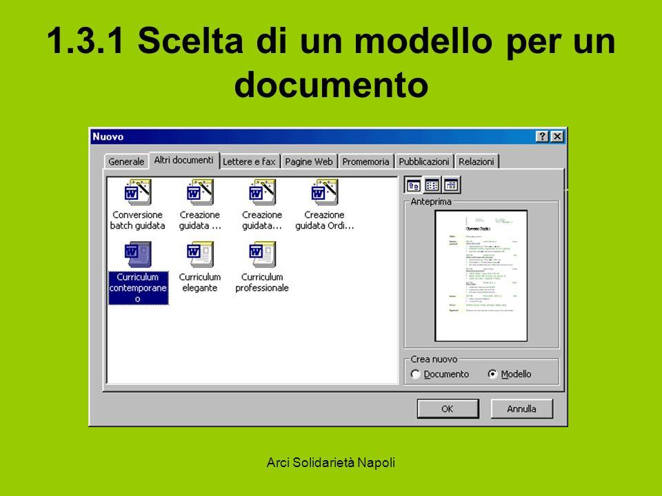Arci Solidarietà Napoli 1.3.1 Scelta di un modello per un documento Creazione di un modello per un documento Un modello può essere creato sulla base di un documento esistente.