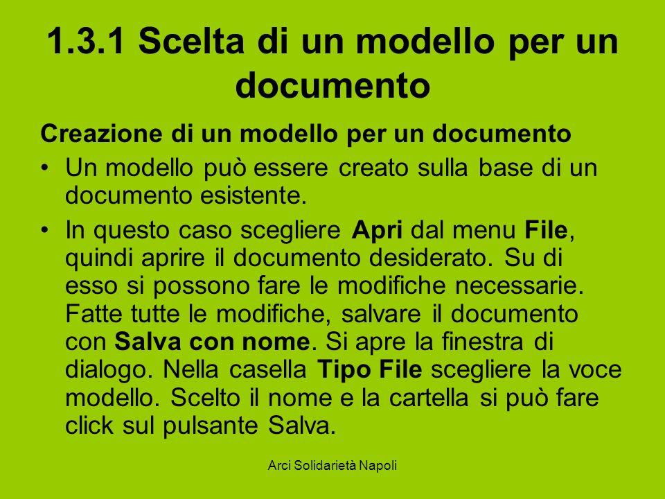 Arci Solidarietà Napoli 1.3.1 Scelta di un modello per un documento Creazione di un modello per un documento Un modello può essere creato sulla base d