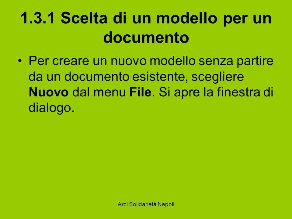 Arci Solidarietà Napoli 1.3.1 Scelta di un modello per un documento Per creare un nuovo modello senza partire da un documento esistente, scegliere Nuo