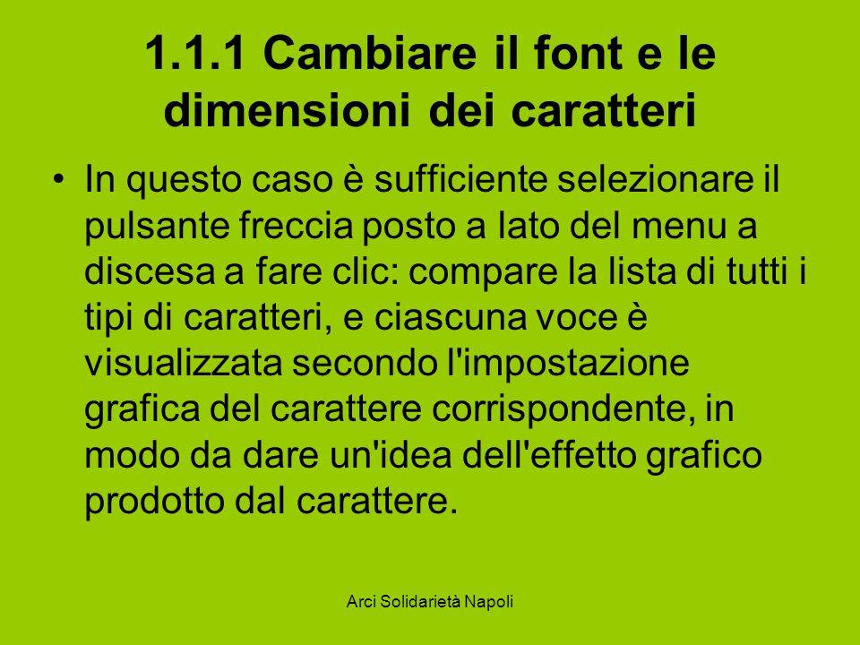 Arci Solidarietà Napoli 1.1.1 Cambiare il font e le dimensioni dei caratteri In questo caso è sufficiente selezionare il pulsante freccia posto a lato
