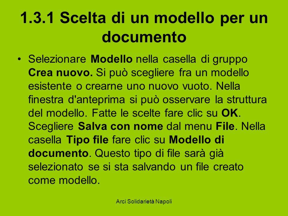 Arci Solidarietà Napoli 1.3.1 Scelta di un modello per un documento Selezionare Modello nella casella di gruppo Crea nuovo. Si può scegliere fra un mo