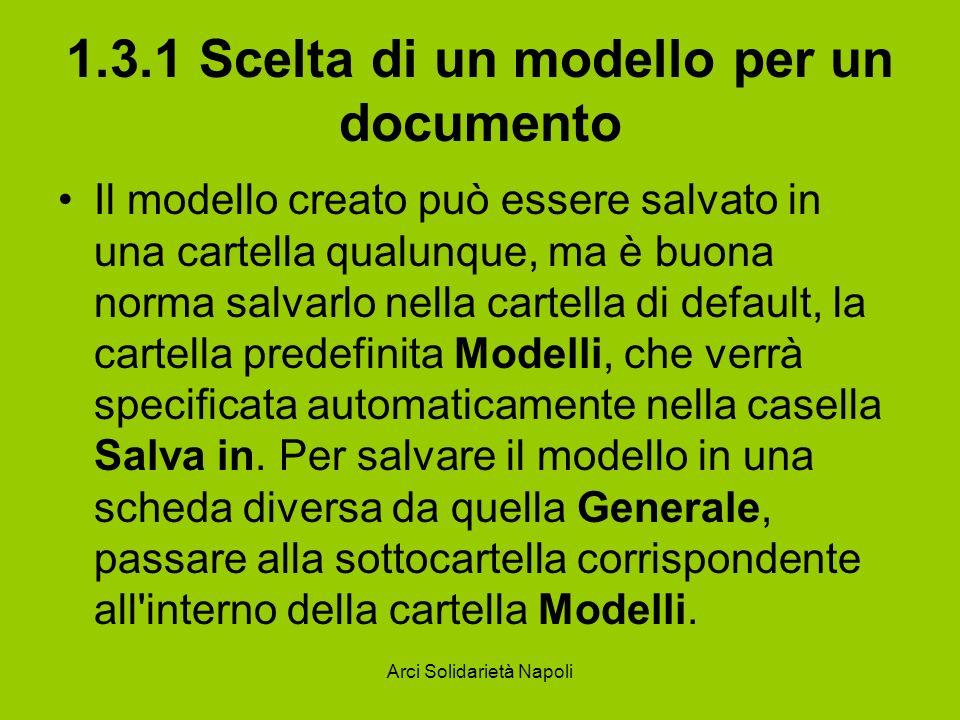 Arci Solidarietà Napoli 1.3.1 Scelta di un modello per un documento Il modello creato può essere salvato in una cartella qualunque, ma è buona norma s