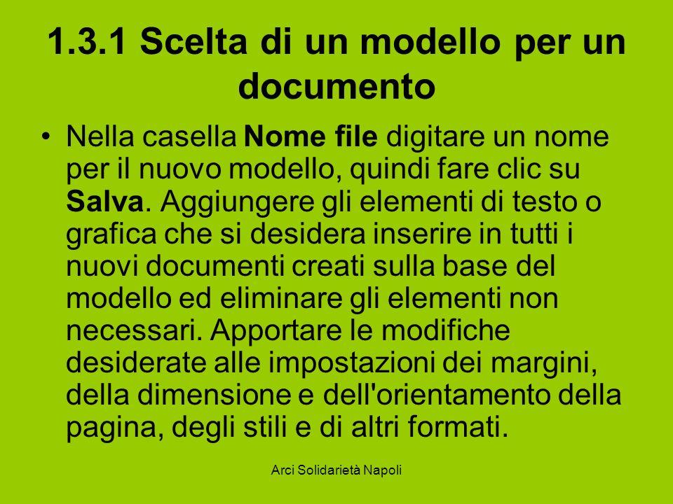 Arci Solidarietà Napoli 1.3.1 Scelta di un modello per un documento Nella casella Nome file digitare un nome per il nuovo modello, quindi fare clic su