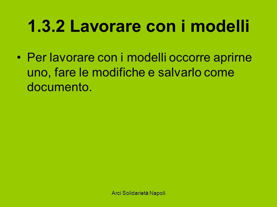 Arci Solidarietà Napoli 1.3.2 Lavorare con i modelli Per lavorare con i modelli occorre aprirne uno, fare le modifiche e salvarlo come documento.