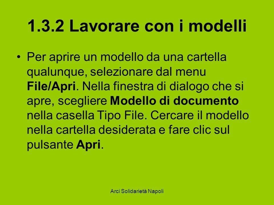 Arci Solidarietà Napoli 1.3.2 Lavorare con i modelli Per aprire un modello da una cartella qualunque, selezionare dal menu File/Apri. Nella finestra d