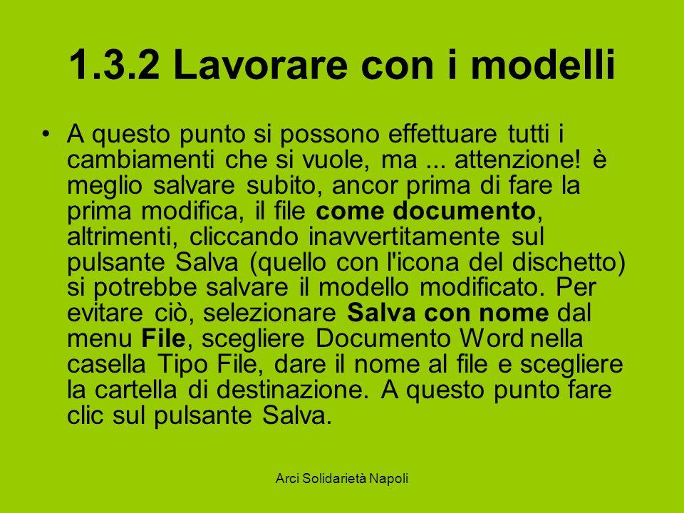 Arci Solidarietà Napoli 1.3.2 Lavorare con i modelli A questo punto si possono effettuare tutti i cambiamenti che si vuole, ma... attenzione! è meglio