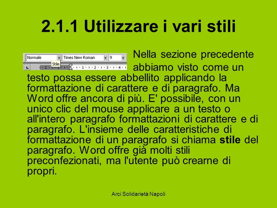 Arci Solidarietà Napoli 2.1.1 Utilizzare i vari stili Nella sezione precedente abbiamo visto come un testo possa essere abbellito applicando la format