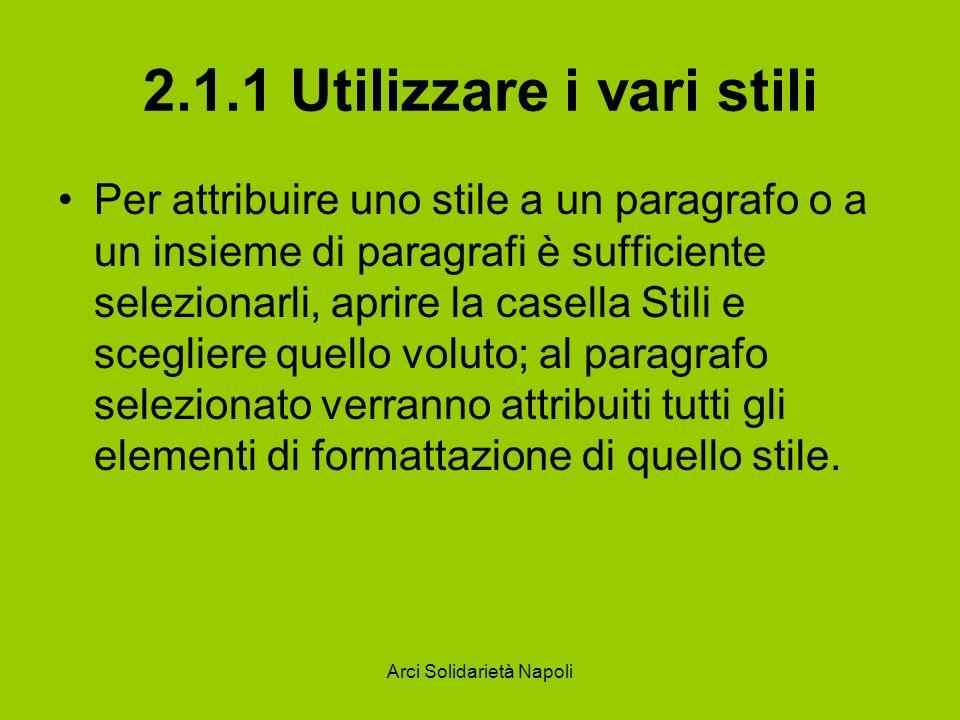 Arci Solidarietà Napoli 2.1.1 Utilizzare i vari stili Per attribuire uno stile a un paragrafo o a un insieme di paragrafi è sufficiente selezionarli,