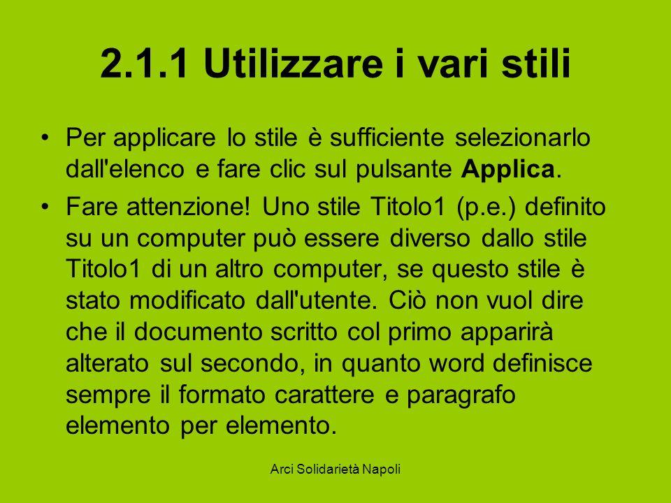Arci Solidarietà Napoli 2.1.1 Utilizzare i vari stili Per applicare lo stile è sufficiente selezionarlo dall'elenco e fare clic sul pulsante Applica.