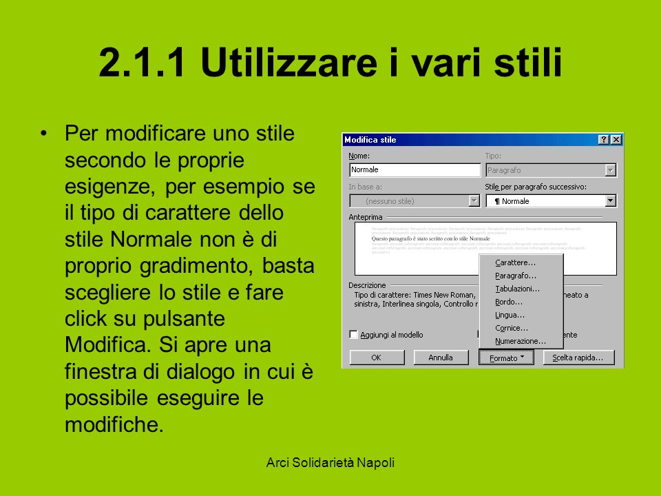 Arci Solidarietà Napoli 2.1.1 Utilizzare i vari stili Per modificare per esempio il tipo di carattere o la numerazione, fare clic sul pulsante Formato.