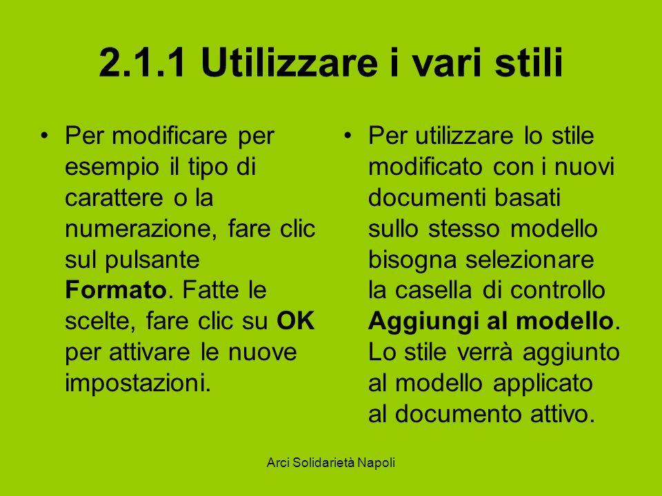 Arci Solidarietà Napoli 2.1.1 Utilizzare i vari stili Per modificare per esempio il tipo di carattere o la numerazione, fare clic sul pulsante Formato