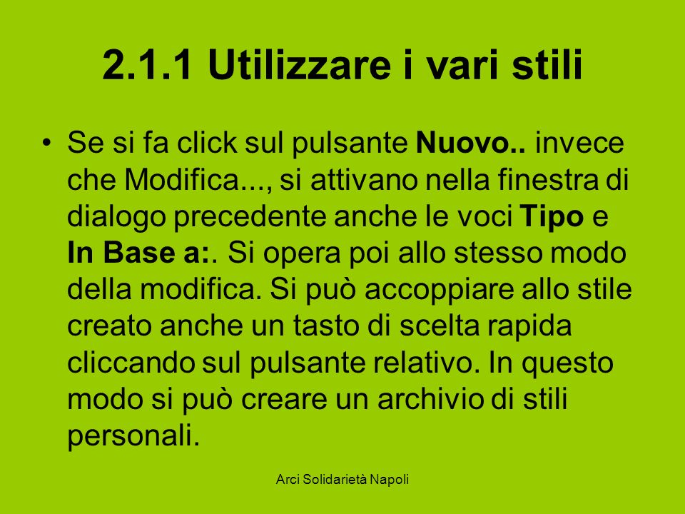 Arci Solidarietà Napoli 2.1.1 Utilizzare i vari stili Se si fa click sul pulsante Nuovo.. invece che Modifica..., si attivano nella finestra di dialog