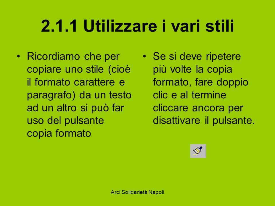 Arci Solidarietà Napoli 2.1.1 Utilizzare i vari stili Ricordiamo che per copiare uno stile (cioè il formato carattere e paragrafo) da un testo ad un a