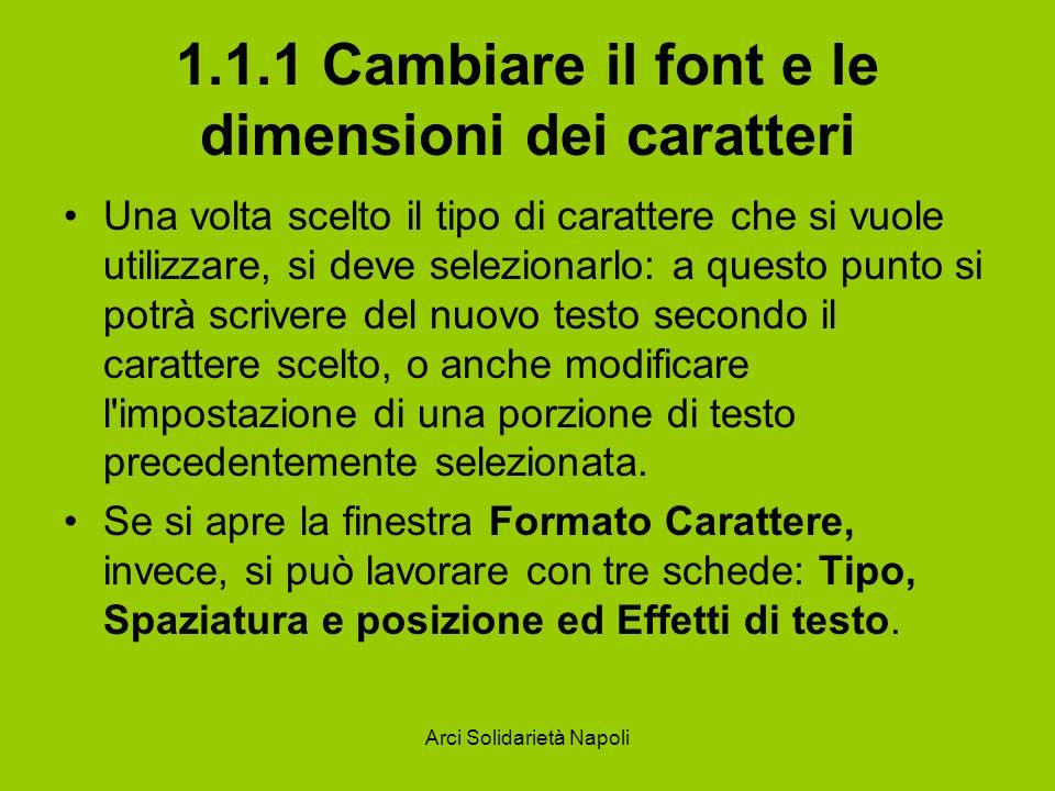 Arci Solidarietà Napoli 1.1.2 Usare il corsivo, il grassetto etc La scheda Tipo permette di definire stili, dimensioni e caratteristiche del carattere.