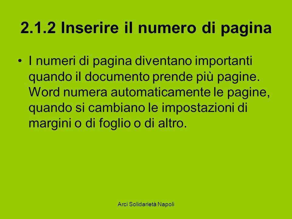 Arci Solidarietà Napoli 2.1.2 Inserire il numero di pagina I numeri di pagina diventano importanti quando il documento prende più pagine. Word numera