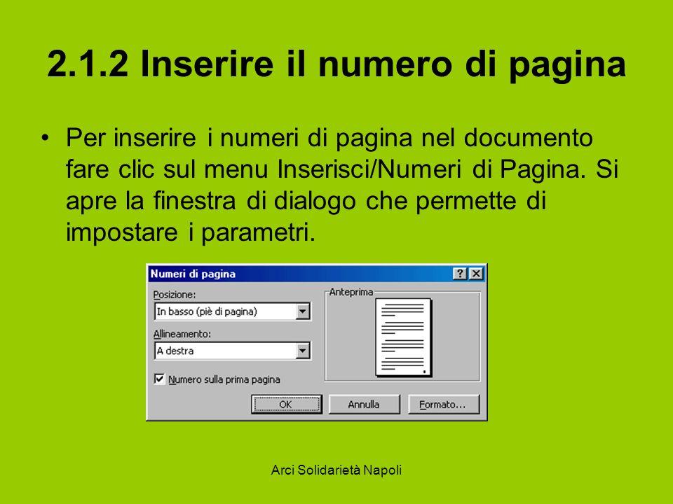 Arci Solidarietà Napoli 2.1.2 Inserire il numero di pagina Per inserire i numeri di pagina nel documento fare clic sul menu Inserisci/Numeri di Pagina