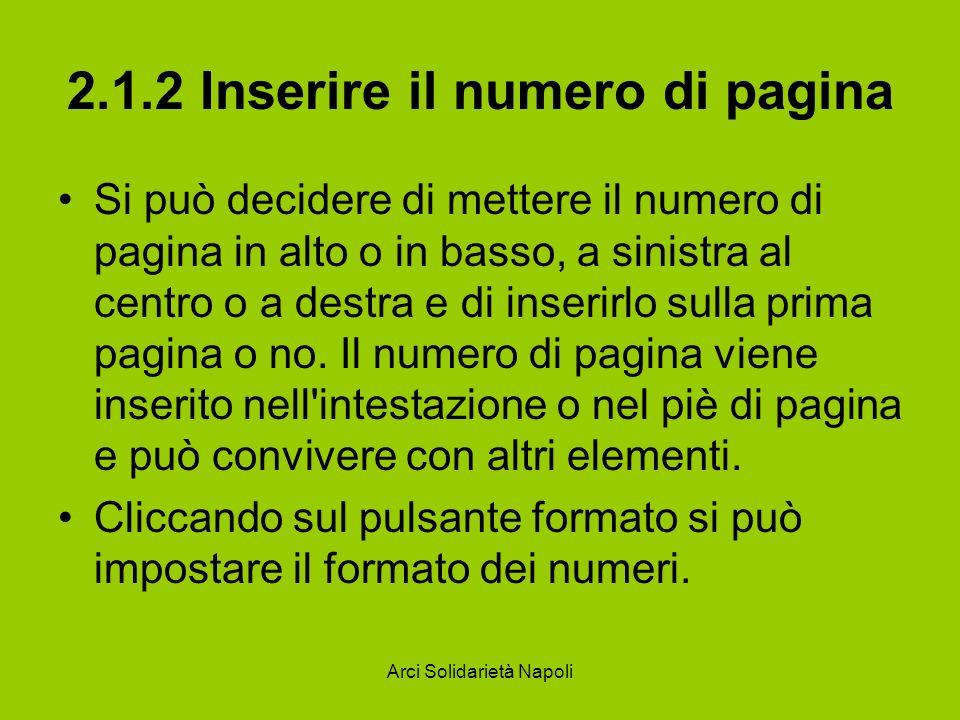 Arci Solidarietà Napoli 2.1.2 Inserire il numero di pagina Si può decidere di mettere il numero di pagina in alto o in basso, a sinistra al centro o a