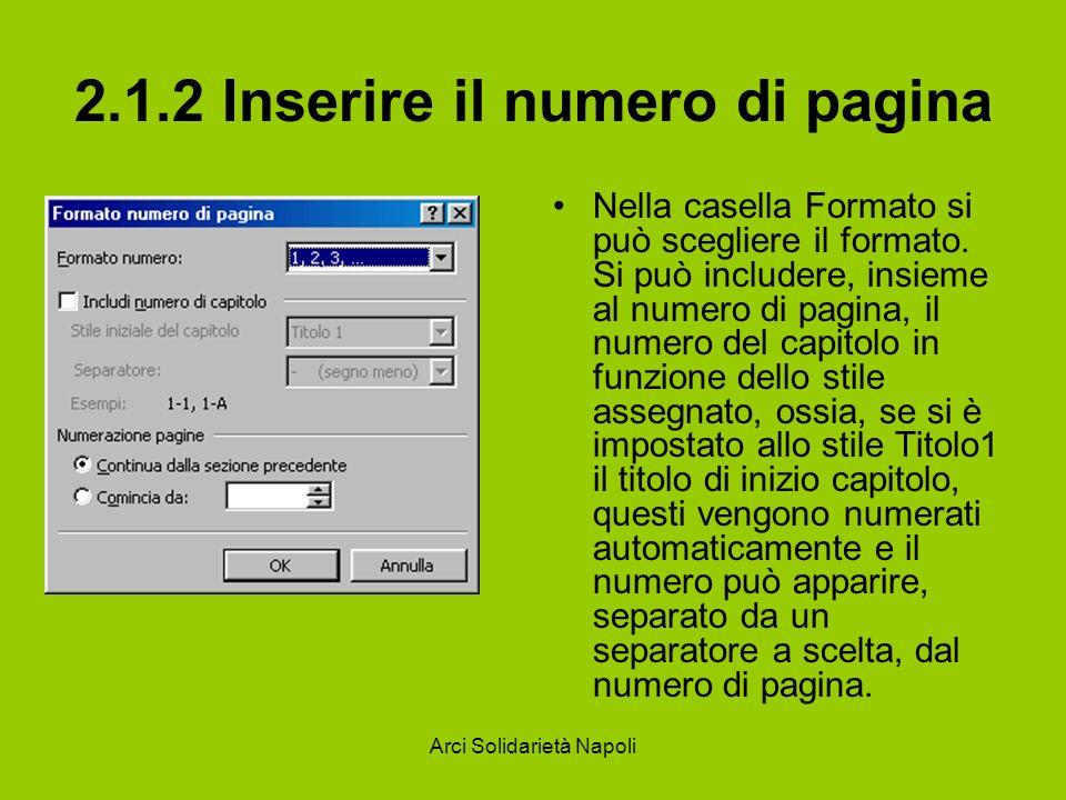 Arci Solidarietà Napoli 2.1.2 Inserire il numero di pagina Nella casella Formato si può scegliere il formato. Si può includere, insieme al numero di p
