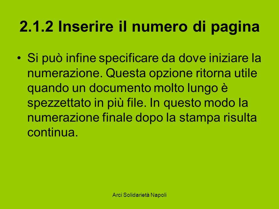 Arci Solidarietà Napoli 2.1.2 Inserire il numero di pagina Si può infine specificare da dove iniziare la numerazione. Questa opzione ritorna utile qua