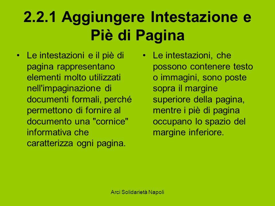Arci Solidarietà Napoli 2.2.1 Aggiungere Intestazione e Piè di Pagina Le intestazioni e il piè di pagina rappresentano elementi molto utilizzati nell'