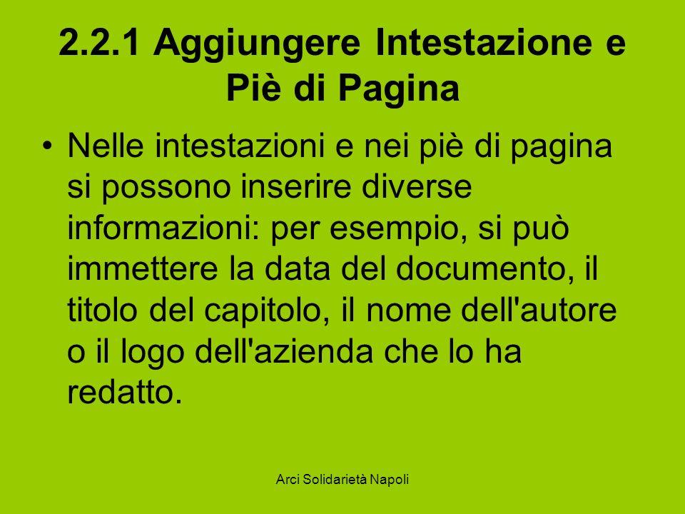 Arci Solidarietà Napoli 2.2.1 Aggiungere Intestazione e Piè di Pagina Nelle intestazioni e nei piè di pagina si possono inserire diverse informazioni: