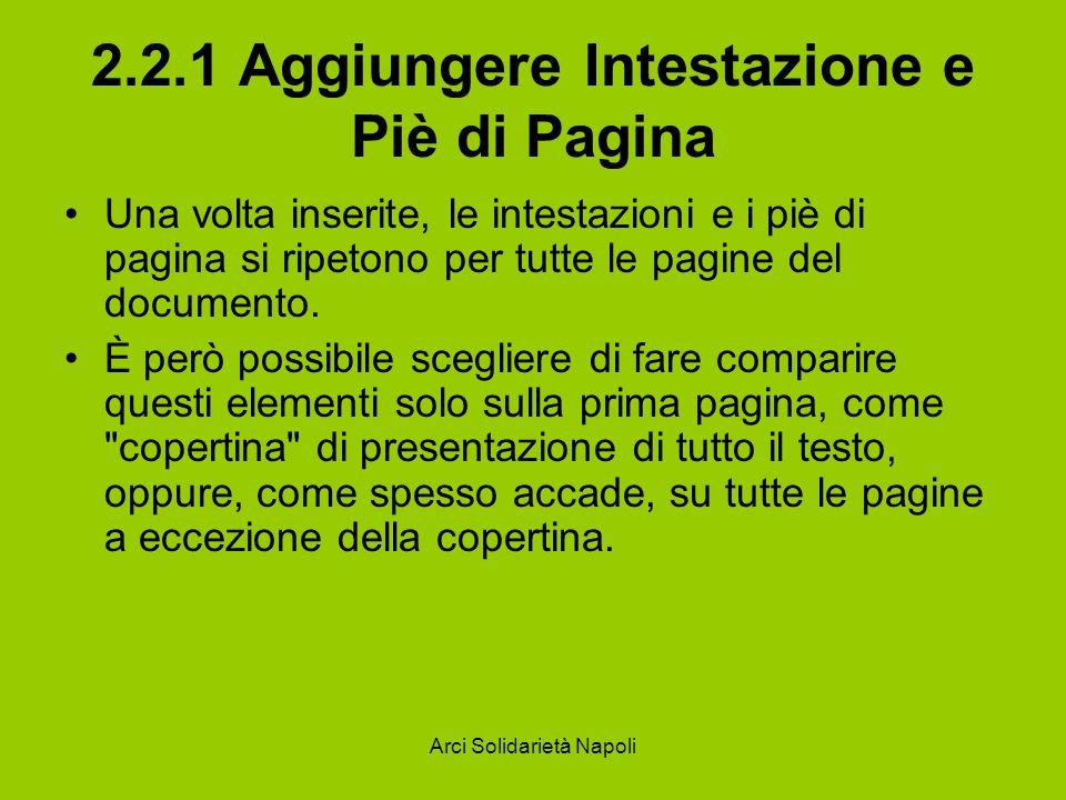 Arci Solidarietà Napoli 2.2.1 Aggiungere Intestazione e Piè di Pagina Una volta inserite, le intestazioni e i piè di pagina si ripetono per tutte le p