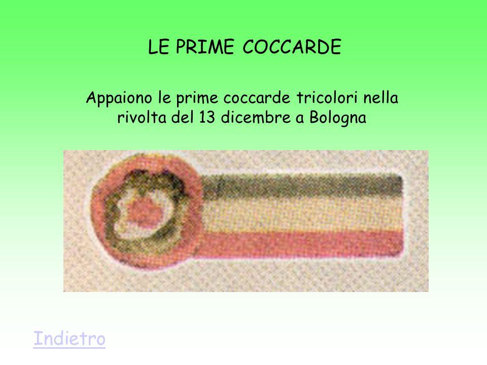 LE PRIME COCCARDE Appaiono le prime coccarde tricolori nella rivolta del 13 dicembre a Bologna Indietro