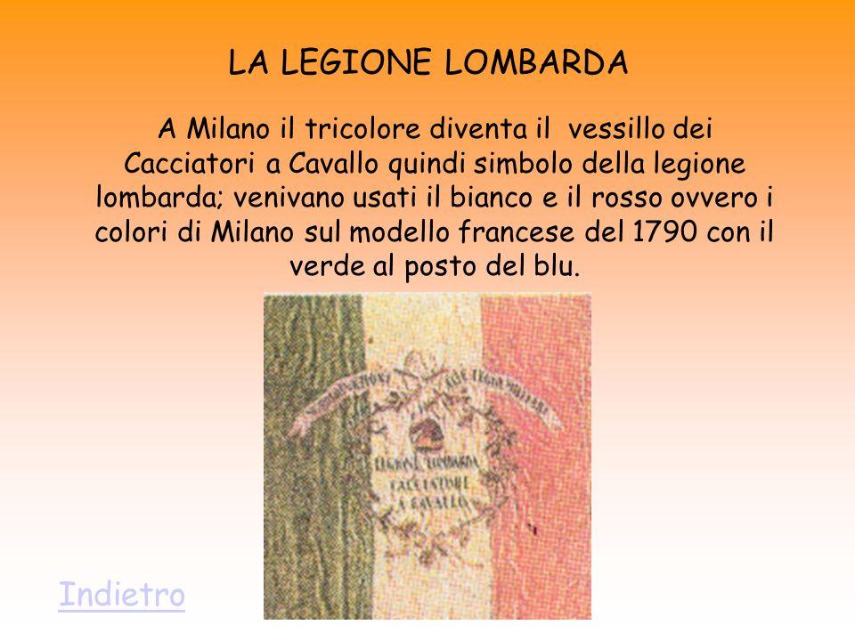 LA LEGIONE LOMBARDA A Milano il tricolore diventa il vessillo dei Cacciatori a Cavallo quindi simbolo della legione lombarda; venivano usati il bianco