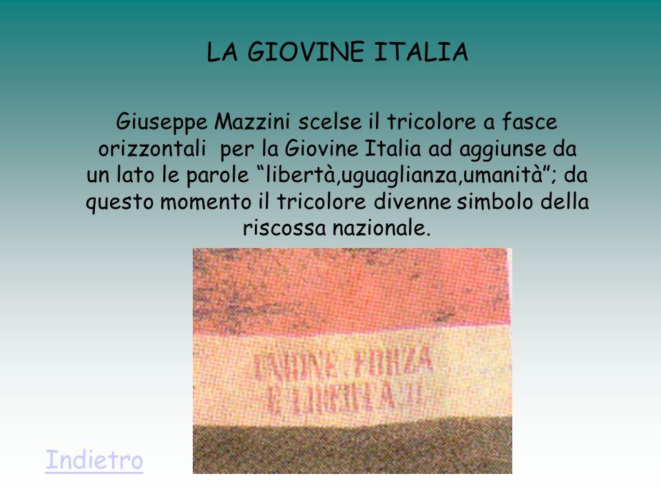 LA GIOVINE ITALIA Giuseppe Mazzini scelse il tricolore a fasce orizzontali per la Giovine Italia ad aggiunse da un lato le parole libertà,uguaglianza,