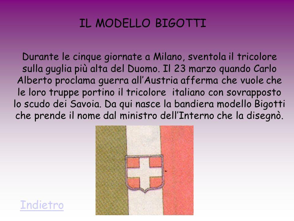 IL MODELLO BIGOTTI Durante le cinque giornate a Milano, sventola il tricolore sulla guglia più alta del Duomo. Il 23 marzo quando Carlo Alberto procla