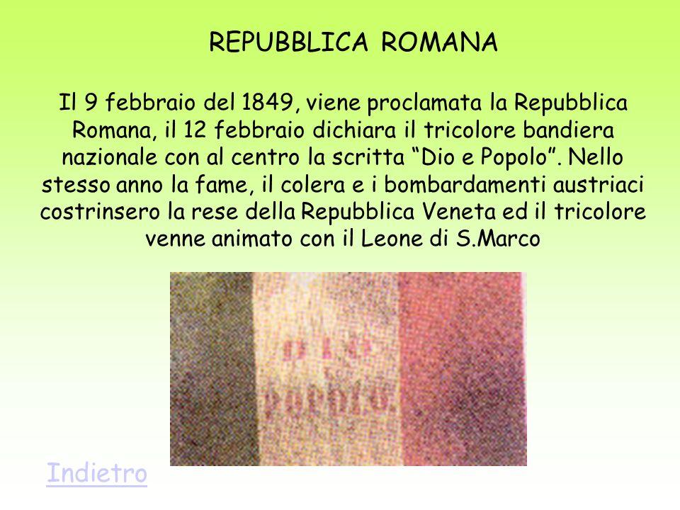 REPUBBLICA ROMANA Il 9 febbraio del 1849, viene proclamata la Repubblica Romana, il 12 febbraio dichiara il tricolore bandiera nazionale con al centro