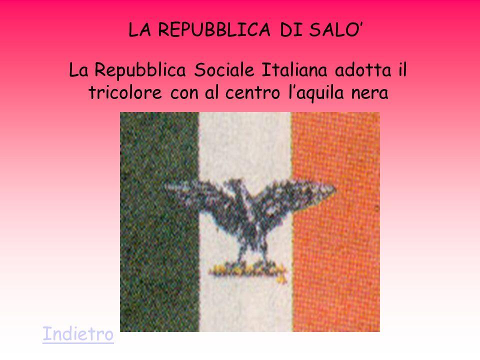 LA REPUBBLICA DI SALO La Repubblica Sociale Italiana adotta il tricolore con al centro laquila nera Indietro