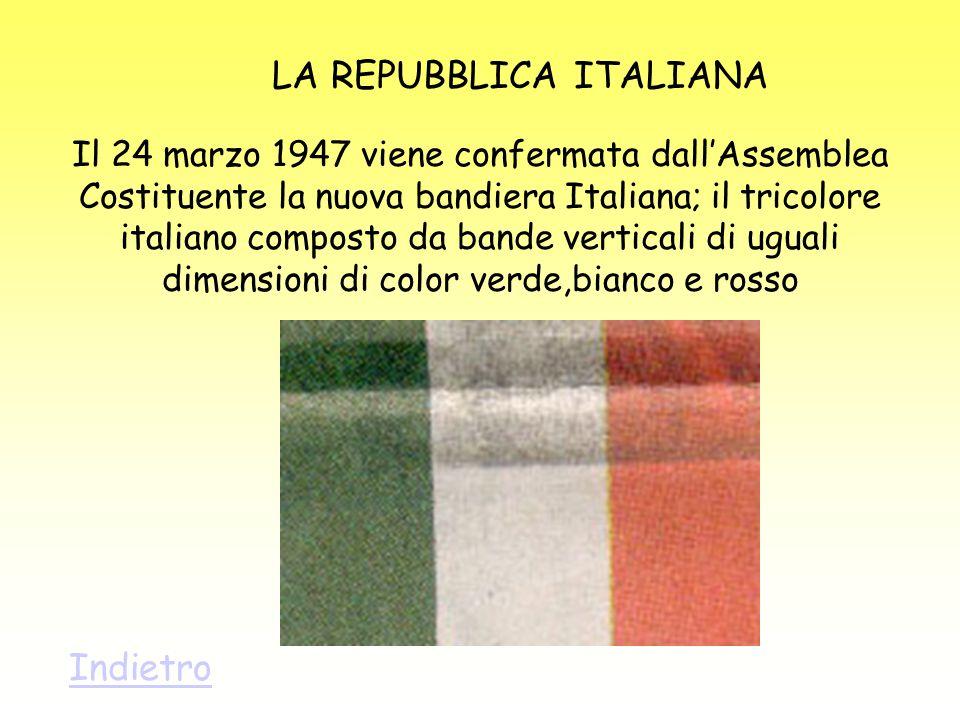LA REPUBBLICA ITALIANA Il 24 marzo 1947 viene confermata dallAssemblea Costituente la nuova bandiera Italiana; il tricolore italiano composto da bande