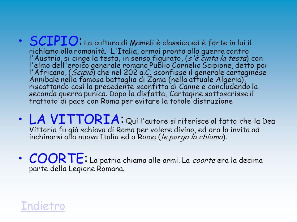 SCIPIO: La cultura di Mameli è classica ed è forte in lui il richiamo alla romanità. L'Italia, ormai pronta alla guerra contro l'Austria, si cinge la