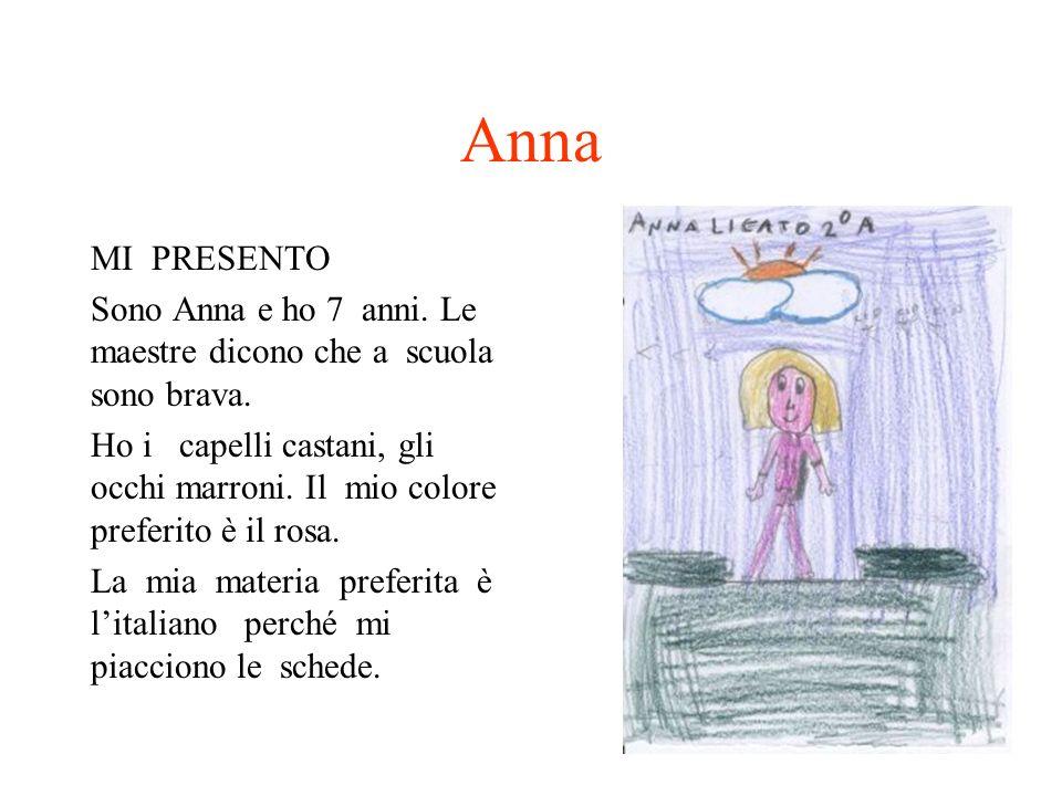 Anna MI PRESENTO Sono Anna e ho 7 anni. Le maestre dicono che a scuola sono brava. Ho i capelli castani, gli occhi marroni. Il mio colore preferito è