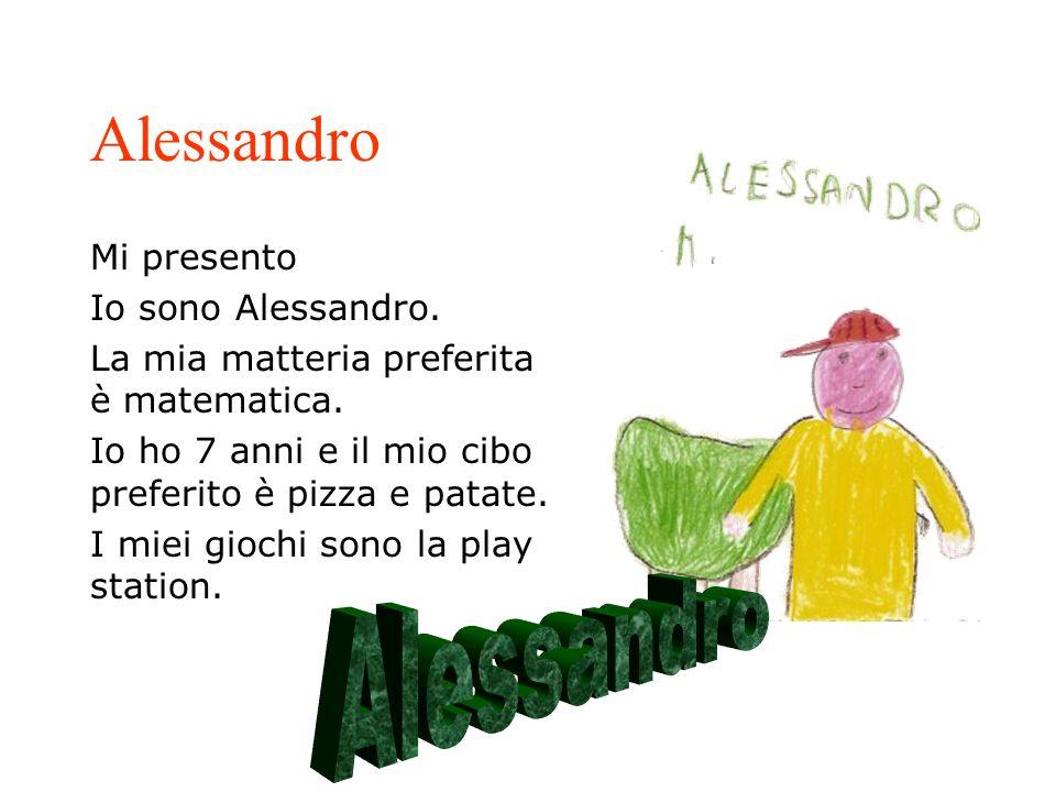 Mi presento Io sono Alessandro. La mia matteria preferita è matematica. Io ho 7 anni e il mio cibo preferito è pizza e patate. I miei giochi sono la p