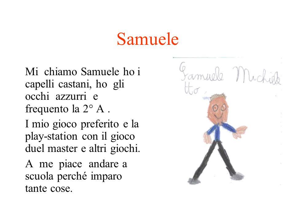 Samuele Mi chiamo Samuele ho i capelli castani, ho gli occhi azzurri e frequento la 2° A. I mio gioco preferito e la play-station con il gioco duel ma