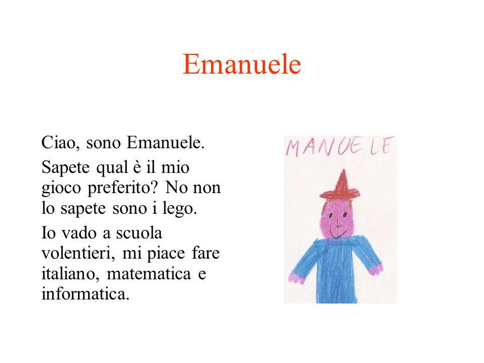 Emanuele Ciao, sono Emanuele. Sapete qual è il mio gioco preferito? No non lo sapete sono i lego. Io vado a scuola volentieri, mi piace fare italiano,