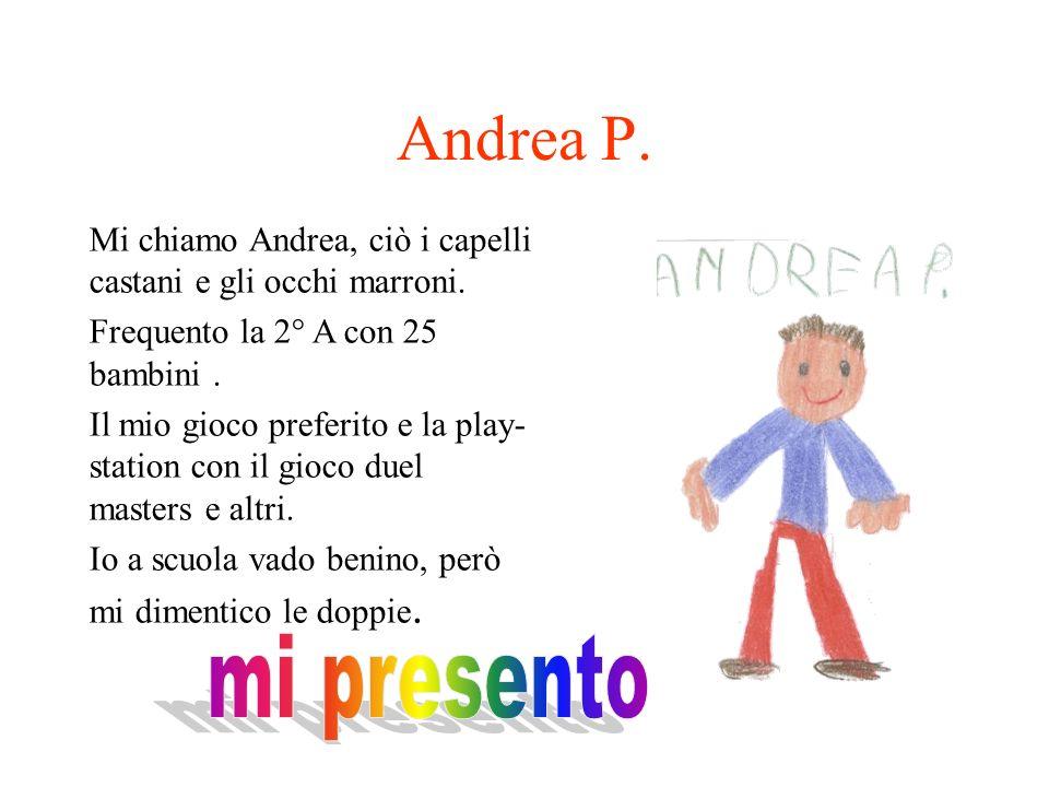 Andrea P. Mi chiamo Andrea, ciò i capelli castani e gli occhi marroni. Frequento la 2° A con 25 bambini. Il mio gioco preferito e la play- station con
